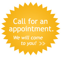 Call for an appointment. We will come to you!
